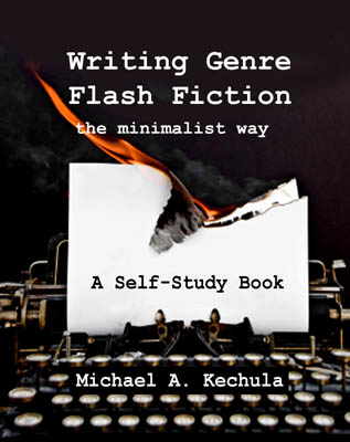 Writing Genre Flash Fiction the Minimalist Way by Michael A. Kechula