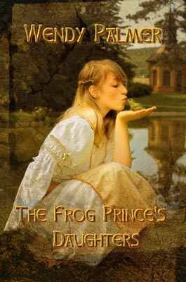 The Frog-Prince's Daughters by Wendy Palmer